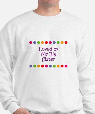 Loved by My Big Sister Sweatshirt