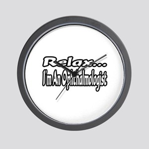 """Relax...I'm An Ophthalmologist"" Wall Clock"