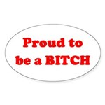 Proud to be a BIOTCH Oval Sticker