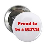 "Proud to be a BIOTCH 2.25"" Button"
