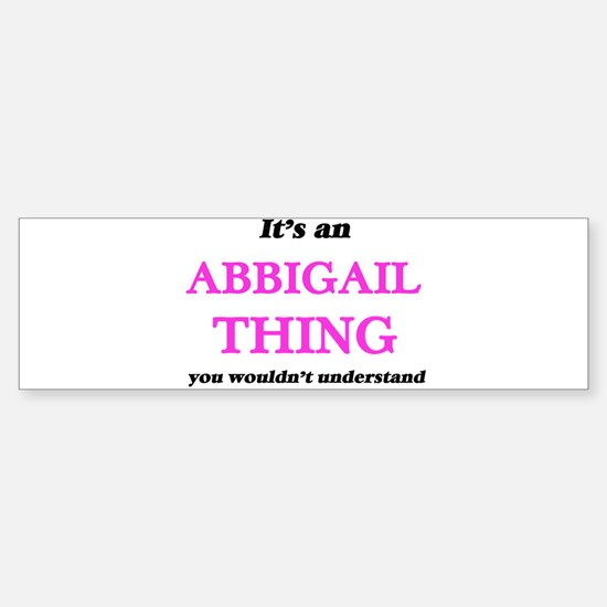 It's an Abbigail thing, you wou Bumper Bumper Bumper Sticker