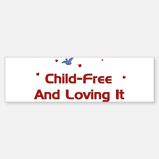 Child-Free Loving It Bumper Bumper Bumper Sticker