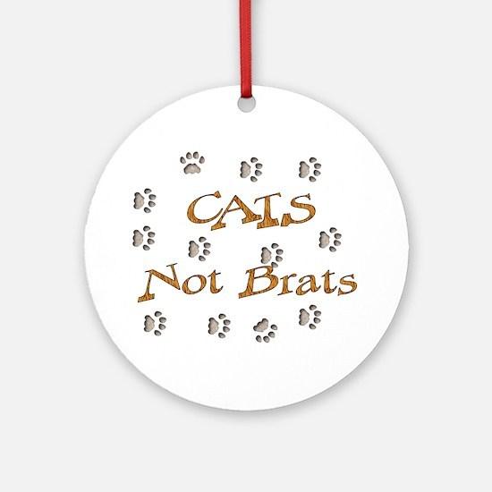 Cats Not Brats Ornament (Round)