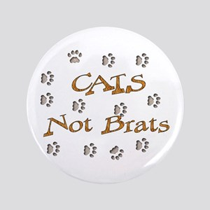 "Cats Not Brats 3.5"" Button"