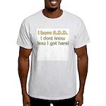 I Have ADD / ADHD Light T-Shirt