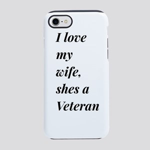 I Love my Wife, shes a Veter iPhone 8/7 Tough Case
