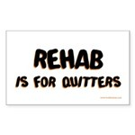 Rehab is for quitters Rectangle Sticker