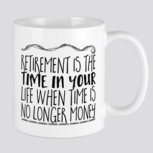 Retirement is the time in your life when time Mugs