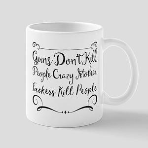Guns Don't Kill People Crazy Mother Fuckers K Mugs