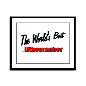 """""""The World's Best Lithographer"""" Framed Panel Print"""