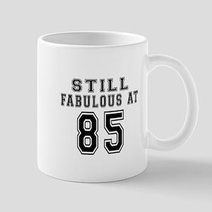Still Fabulous At 85 Birthday De 11 oz Ceramic Mug