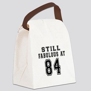 Still Fabulous At 84 Birthday Des Canvas Lunch Bag