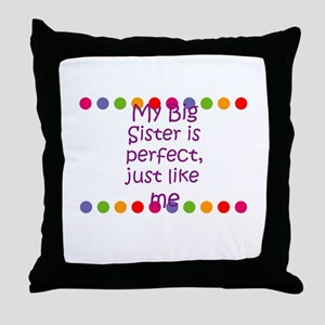 My Big Sister is perfect, jus Throw Pillow
