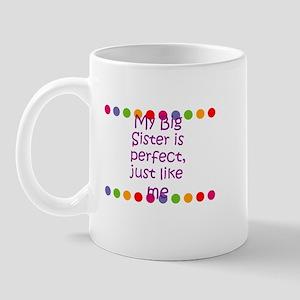 My Big Sister is perfect, jus Mug