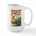 """Large Mug - """"Eat Dog or Die!"""""""