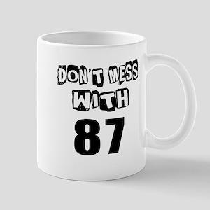 Do Not Mess With 87 11 oz Ceramic Mug