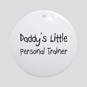 Daddy's Little Personal Trainer Ornament (Round)