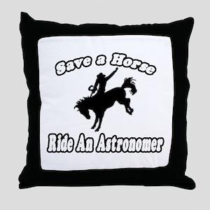 """""""Save a Horse...Ride An Astronomer"""" Throw Pillow"""