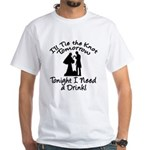 Need a Drink Hen Party White T-Shirt
