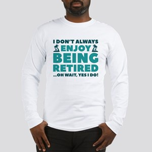Enjoy Being Retired Long Sleeve T-Shirt