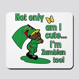 Not only am I cute I'm Zambian too! Mousepad