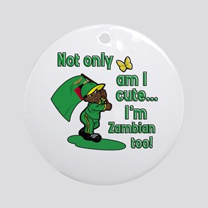 Not only am I cute I'm Zambian too! Ornament (Roun