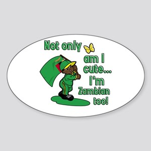 Not only am I cute I'm Zambian too! Oval Sticker