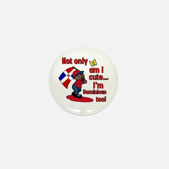Not only am I cute I'm Dominican too! Mini Button