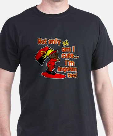 Not only am I cute I'm Angolan too! T-Shirt