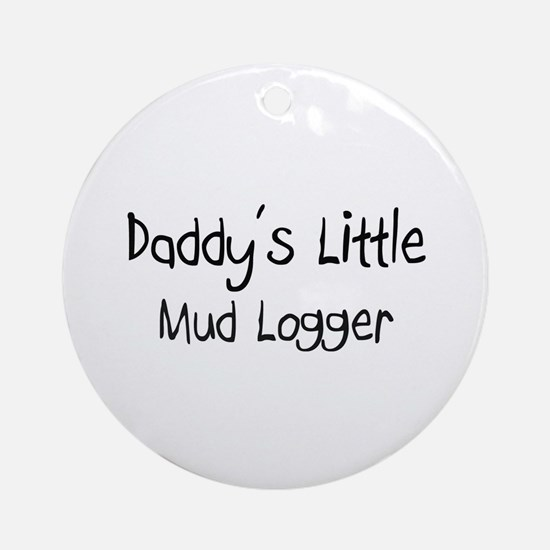 Daddy's Little Mud Logger Ornament (Round)