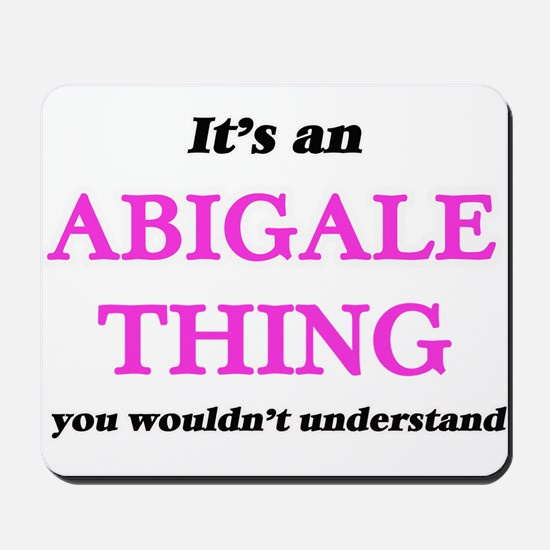 It's an Abigale thing, you wouldn&#3 Mousepad