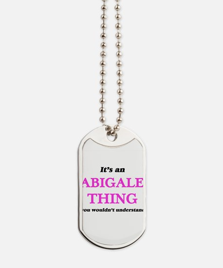 It's an Abigale thing, you wouldn&#39 Dog Tags
