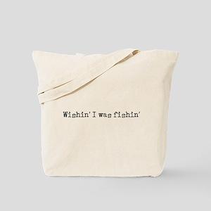 Wishin' I was fishin' Tote Bag