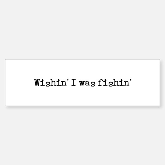 Wishin' I was fishin' Sticker (Bumper)