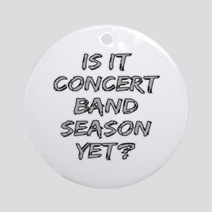Is It Concert Band Season Yet? Ornament (Round)