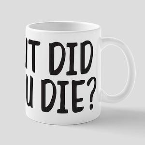 But Did You Die? 11 oz Ceramic Mug