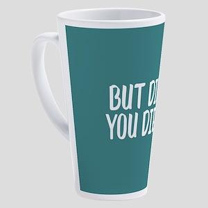 But Did You Die? 17 oz Latte Mug