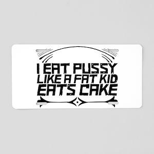 I EAT PUSSY LIKE A FAT KID Aluminum License Plate