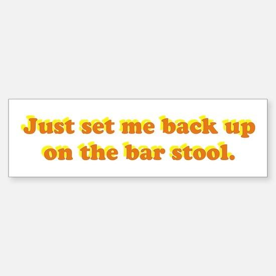Just Set Me Back Up Bumper Bumper Bumper Sticker