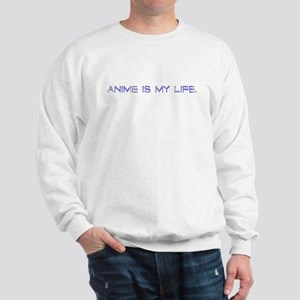 Anime is my life sweatshirt