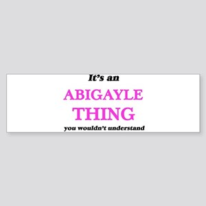 It's an Abigayle thing, you wou Bumper Sticker