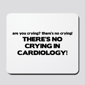 There's No Crying in Cardiology Mousepad