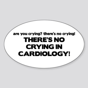 There's No Crying in Cardiology Oval Sticker
