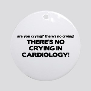 There's No Crying in Cardiology Ornament (Round)