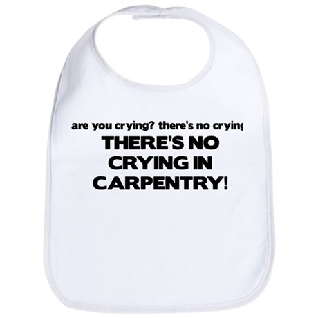 There's No Crying in Carpentry Bib