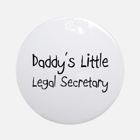 Daddy's Little Legal Secretary Ornament (Round)