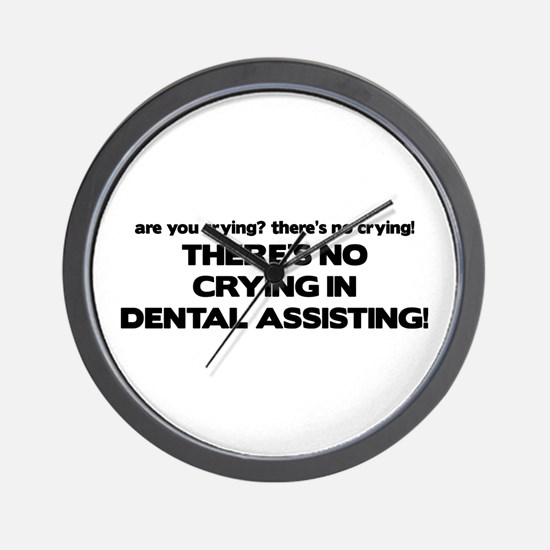 There's No Crying Dental Assting Wall Clock
