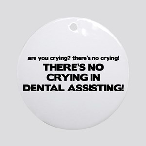 There's No Crying Dental Assting Ornament (Round)