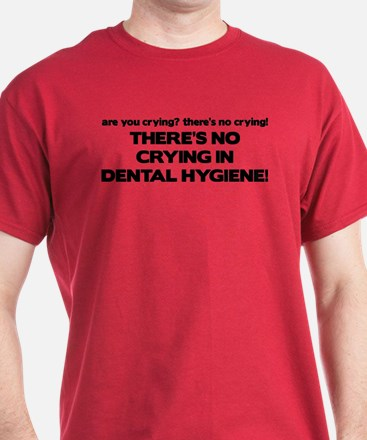 There's No Crying Dental Hygiene T-Shirt