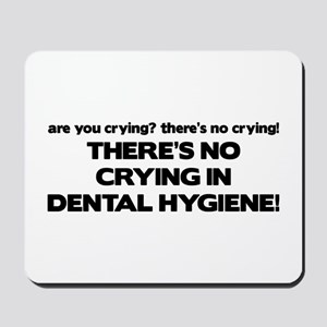 There's No Crying Dental Hygiene Mousepad